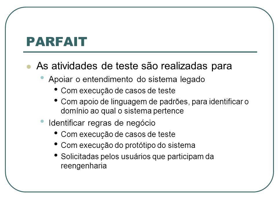 PARFAIT As atividades de teste são realizadas para Apoiar o entendimento do sistema legado Com execução de casos de teste Com apoio de linguagem de pa