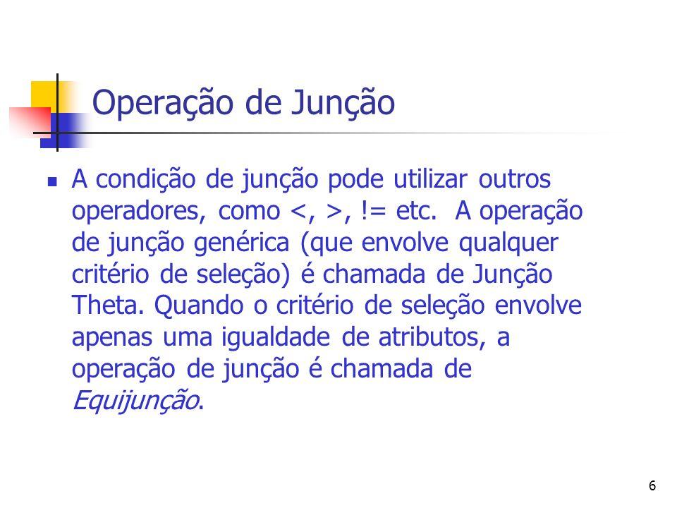 6 Operação de Junção A condição de junção pode utilizar outros operadores, como, != etc. A operação de junção genérica (que envolve qualquer critério
