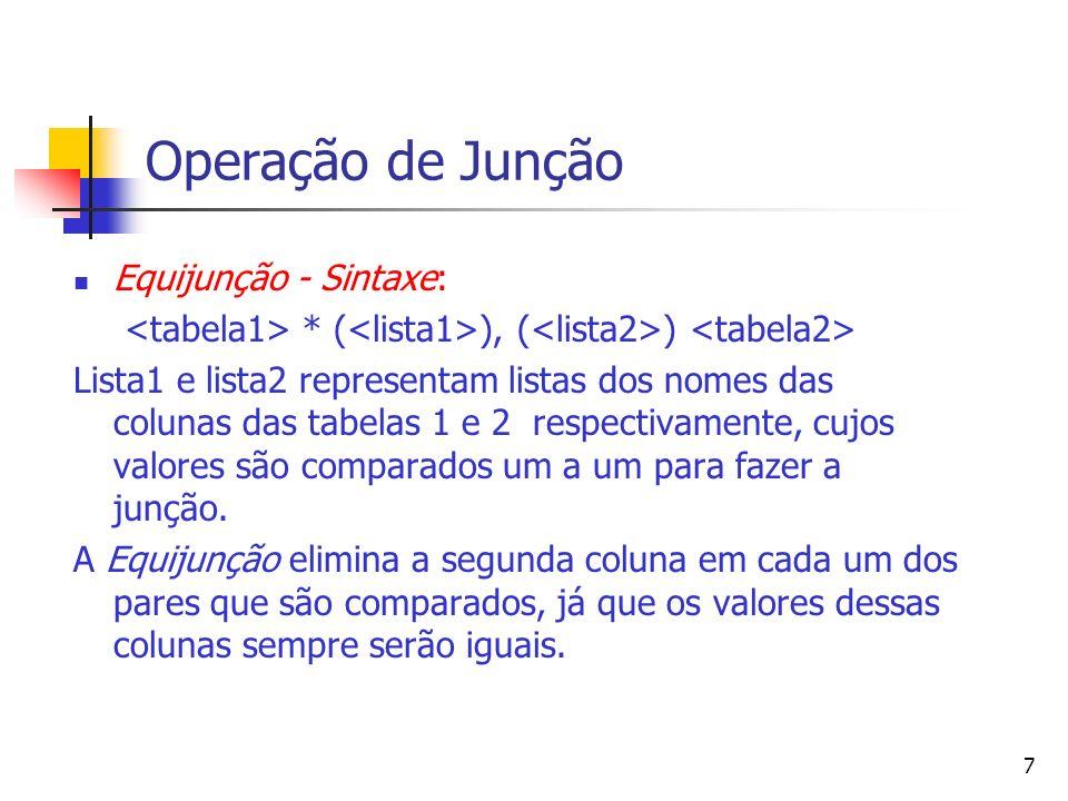 7 Operação de Junção Equijunção - Sintaxe: * ( ), ( ) Lista1 e lista2 representam listas dos nomes das colunas das tabelas 1 e 2 respectivamente, cujo