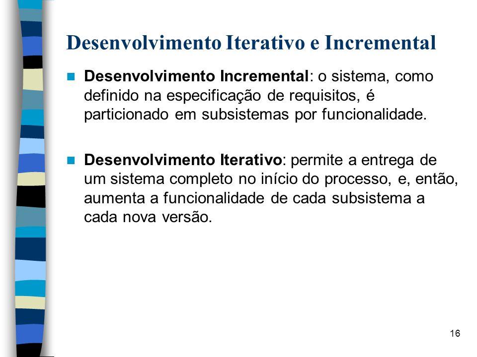 16 Desenvolvimento Iterativo e Incremental Desenvolvimento Incremental: o sistema, como definido na especificação de requisitos, é particionado em sub