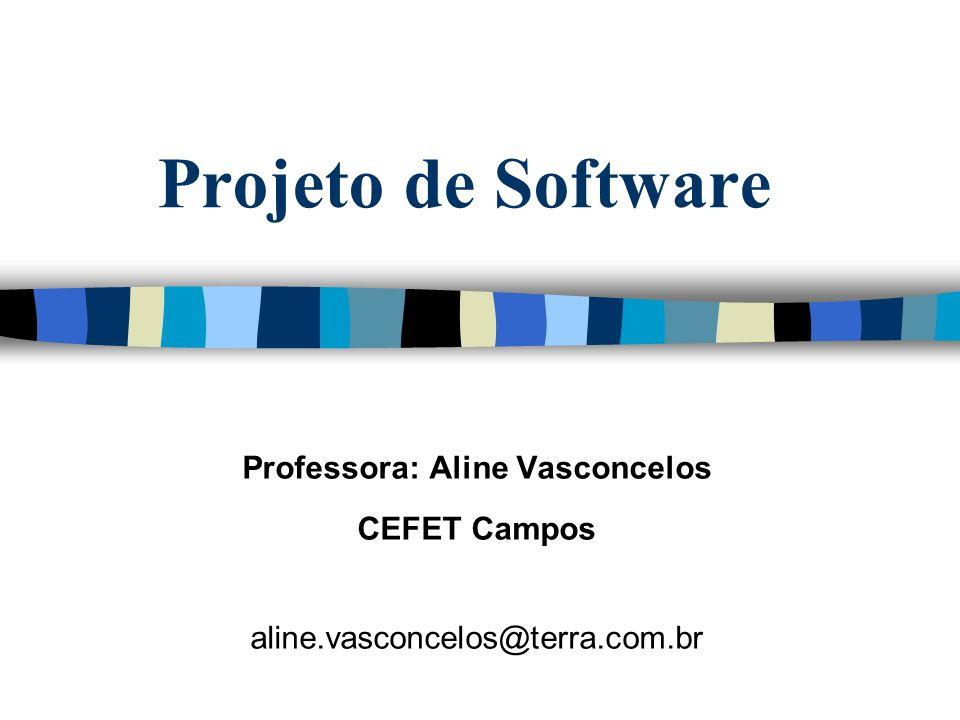 Projeto de Software Professora: Aline Vasconcelos CEFET Campos aline.vasconcelos@terra.com.br