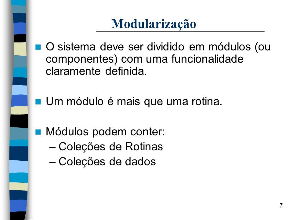 7 Modularização O sistema deve ser dividido em módulos (ou componentes) com uma funcionalidade claramente definida. Um módulo é mais que uma rotina. M