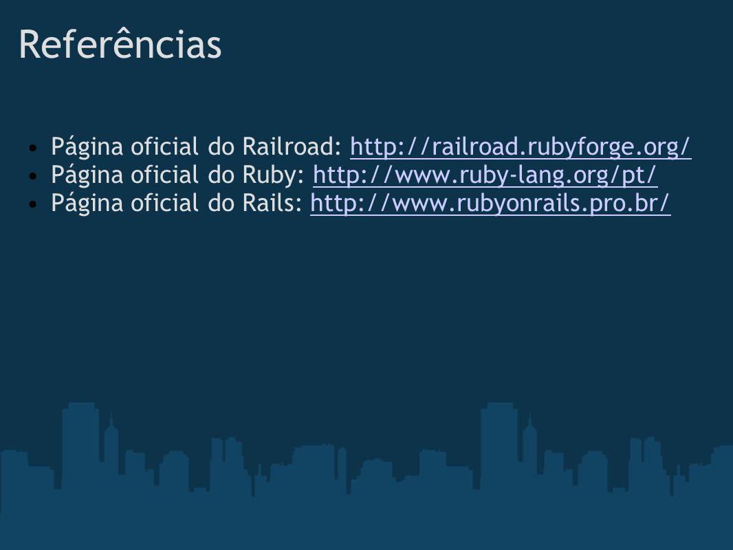 Referências Página oficial do Railroad: http://railroad.rubyforge.org/http://railroad.rubyforge.org/ Página oficial do Ruby: http://www.ruby-lang.org/