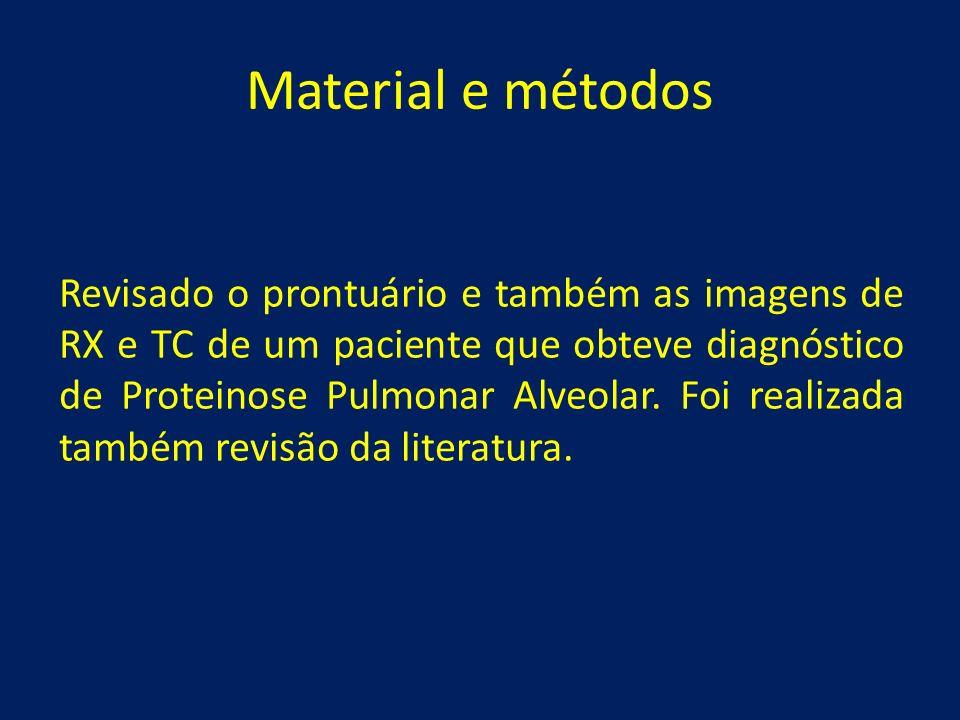 Material e métodos Revisado o prontuário e também as imagens de RX e TC de um paciente que obteve diagnóstico de Proteinose Pulmonar Alveolar. Foi rea