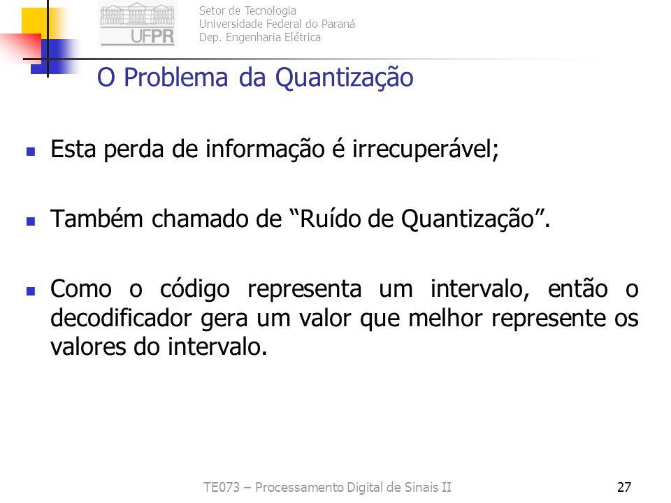 Setor de Tecnologia Universidade Federal do Paraná Dep. Engenharia Elétrica TE073 – Processamento Digital de Sinais II26 O Problema da Quantização O c