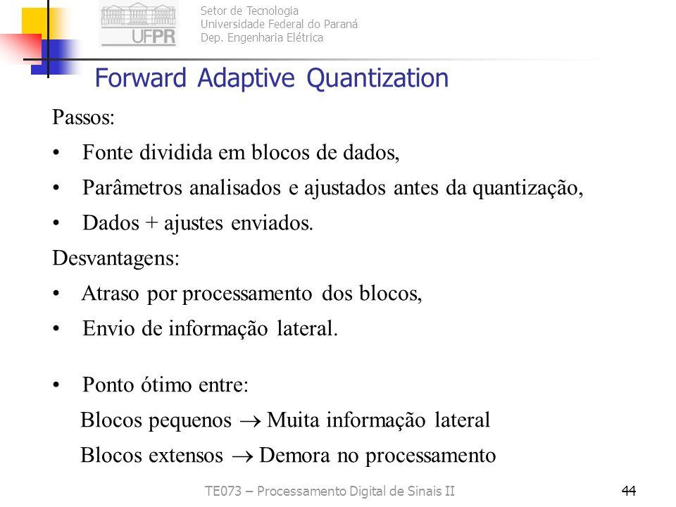 Setor de Tecnologia Universidade Federal do Paraná Dep. Engenharia Elétrica TE073 – Processamento Digital de Sinais II43 Quantização Adaptativa Elimin