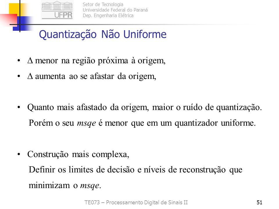Setor de Tecnologia Universidade Federal do Paraná Dep. Engenharia Elétrica TE073 – Processamento Digital de Sinais II50 Quantização Não Uniforme Dist