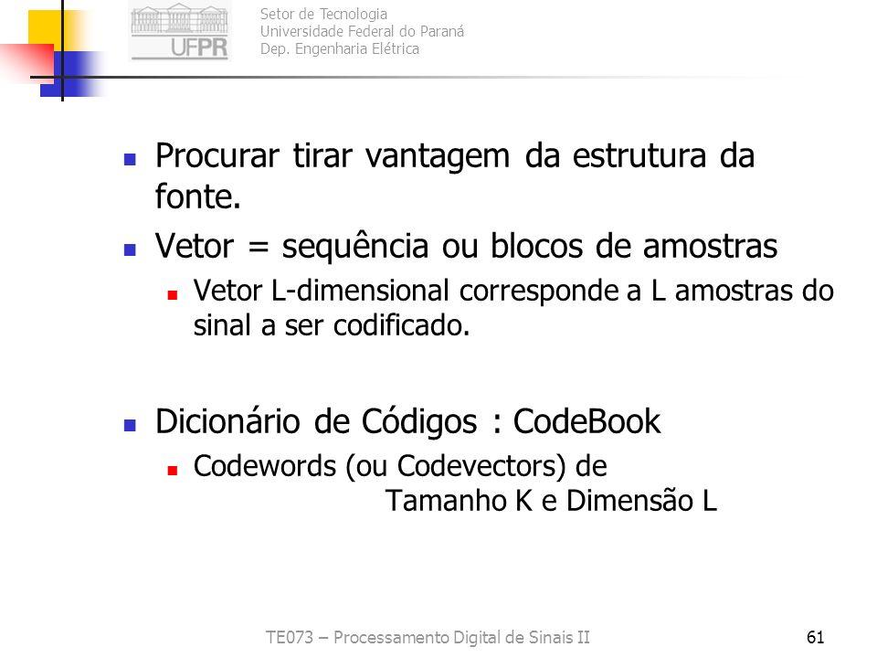 Setor de Tecnologia Universidade Federal do Paraná Dep. Engenharia Elétrica TE073 – Processamento Digital de Sinais II60 Quantização Vetorial Vimos qu