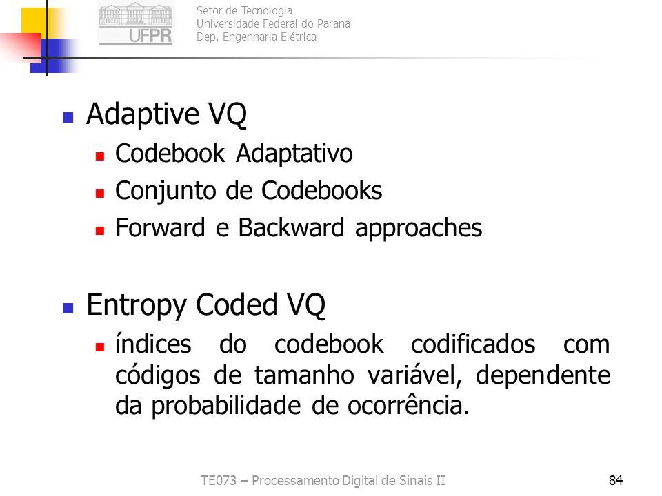 Setor de Tecnologia Universidade Federal do Paraná Dep. Engenharia Elétrica TE073 – Processamento Digital de Sinais II83 Multistage VQ Usar cascata de