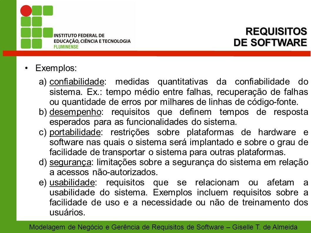 Modelagem de Negócio e Gerência de Requisitos de Software – Giselle T. de Almeida Exemplos: a)confiabilidade: medidas quantitativas da confiabilidade