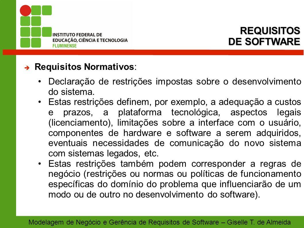 Modelagem de Negócio e Gerência de Requisitos de Software – Giselle T. de Almeida Requisitos Normativos: Declaração de restrições impostas sobre o des