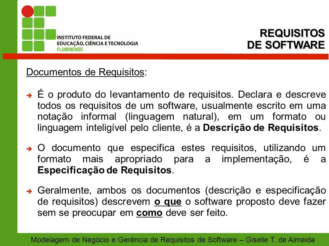 Modelagem de Negócio e Gerência de Requisitos de Software – Giselle T. de Almeida Documentos de Requisitos: É o produto do levantamento de requisitos.