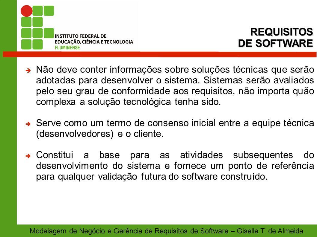 Modelagem de Negócio e Gerência de Requisitos de Software – Giselle T. de Almeida Não deve conter informações sobre soluções técnicas que serão adotad