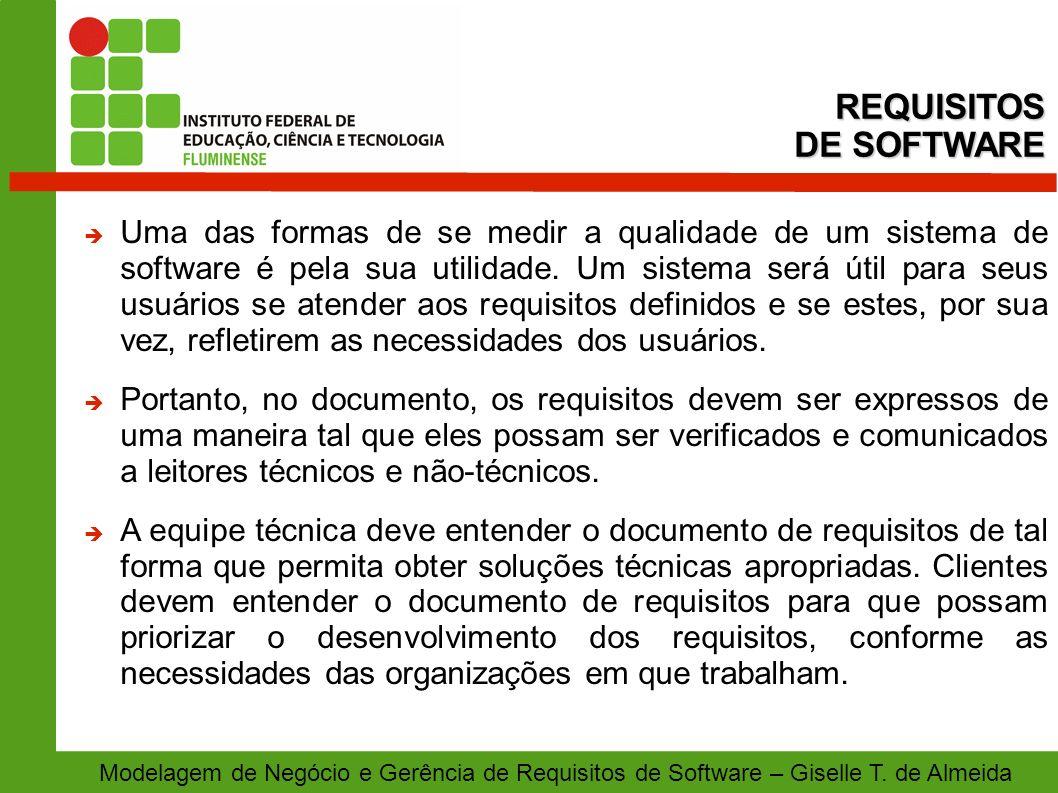 Modelagem de Negócio e Gerência de Requisitos de Software – Giselle T. de Almeida Uma das formas de se medir a qualidade de um sistema de software é p