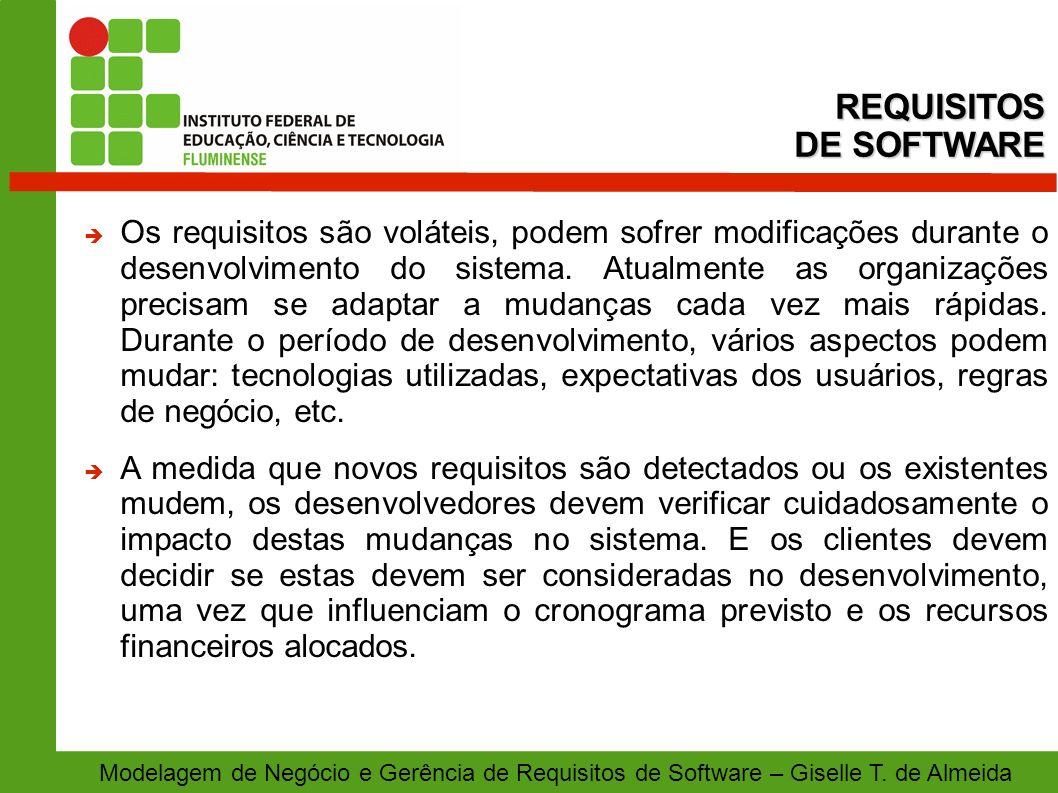 Modelagem de Negócio e Gerência de Requisitos de Software – Giselle T. de Almeida Os requisitos são voláteis, podem sofrer modificações durante o dese