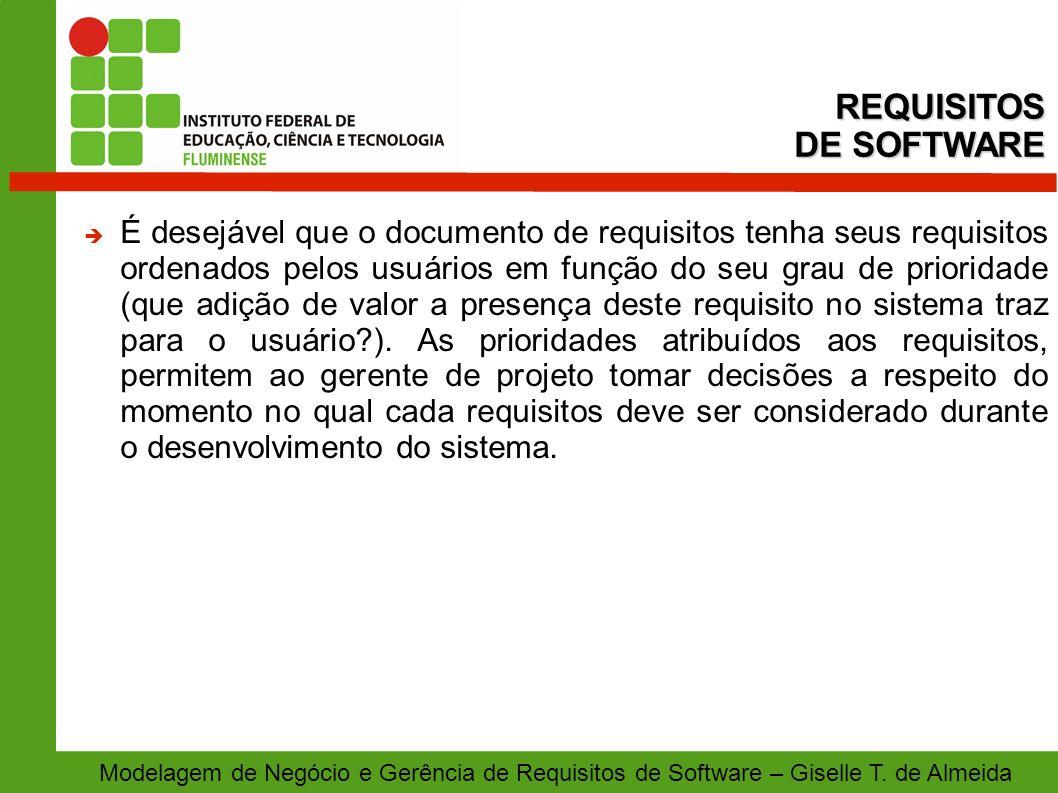Modelagem de Negócio e Gerência de Requisitos de Software – Giselle T. de Almeida É desejável que o documento de requisitos tenha seus requisitos orde