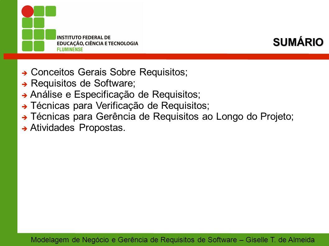 REQUISITOS DE SOFTWARE: Definição e Conceitos Gerais Tipos de Requisitos Documentos de Requisitos Levantamento de Requisitos Importância da Especificação de Requisitos Critérios de Qualidade para Especificação de Requisitos Técnicas para Elicitação de Requisitos PARTE I Modelagem de Negócio e Gerência de Requisitos de Software – Giselle T.