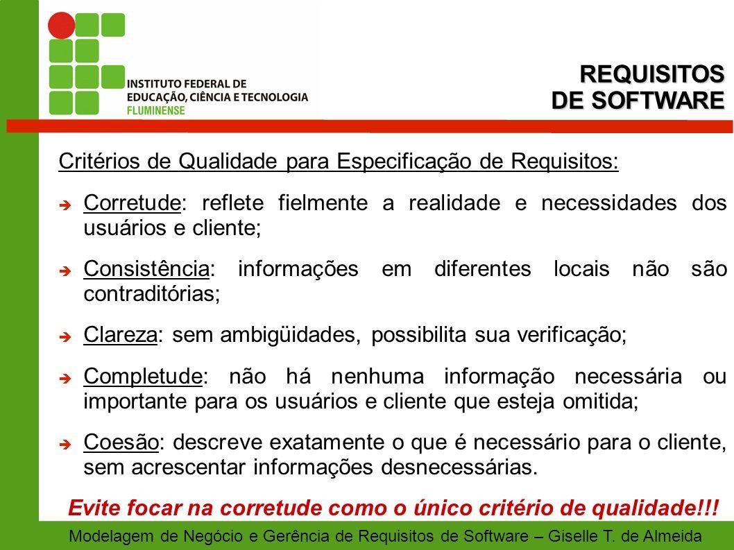 Modelagem de Negócio e Gerência de Requisitos de Software – Giselle T. de Almeida Critérios de Qualidade para Especificação de Requisitos: Corretude: