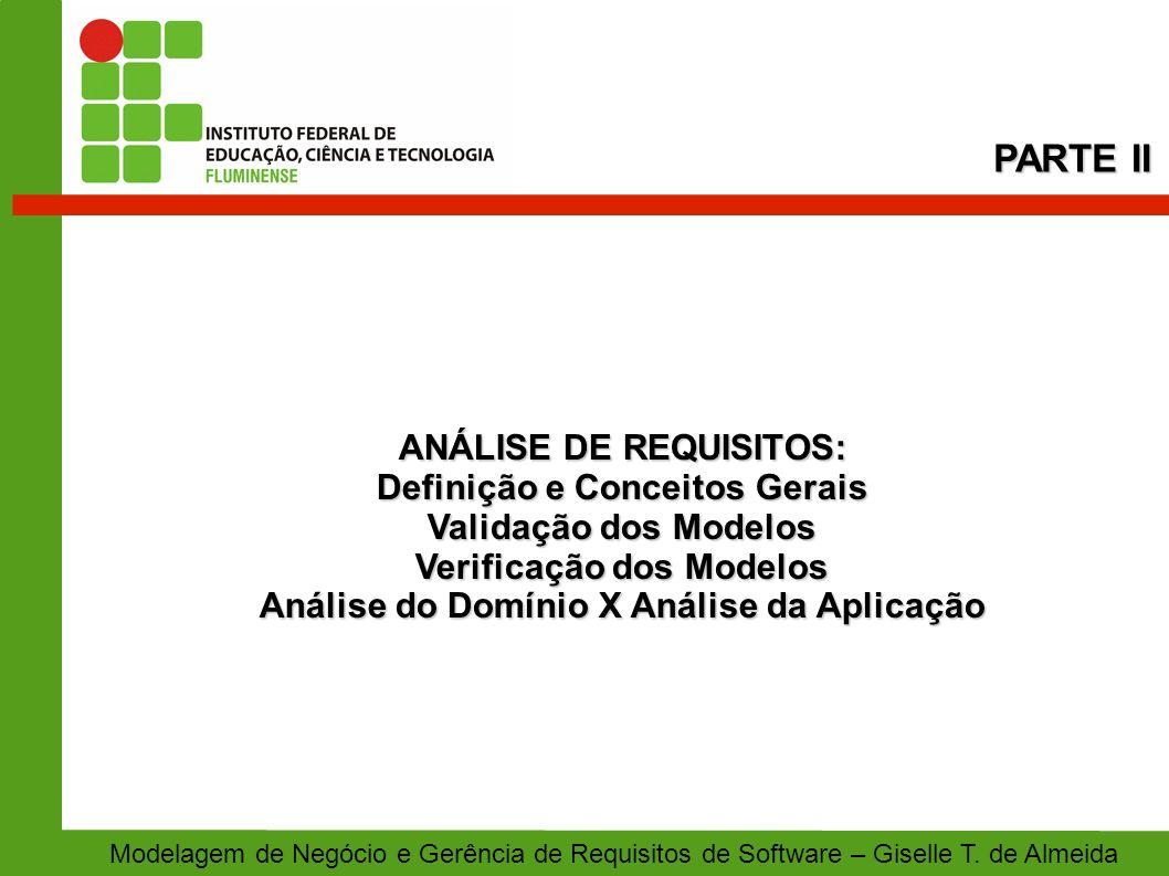 ANÁLISE DE REQUISITOS: Definição e Conceitos Gerais Validação dos Modelos Verificação dos Modelos Análise do Domínio X Análise da Aplicação PARTE II M