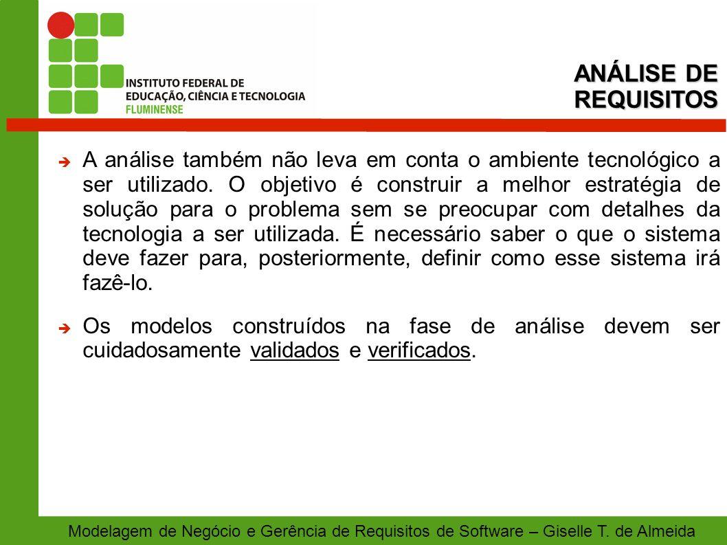 Modelagem de Negócio e Gerência de Requisitos de Software – Giselle T. de Almeida A análise também não leva em conta o ambiente tecnológico a ser util