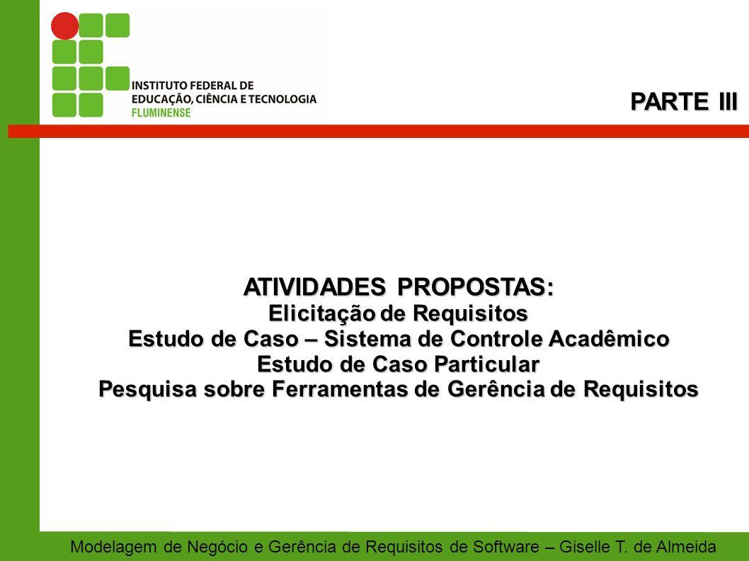 ATIVIDADES PROPOSTAS: Elicitação de Requisitos Estudo de Caso – Sistema de Controle Acadêmico Estudo de Caso Particular Pesquisa sobre Ferramentas de