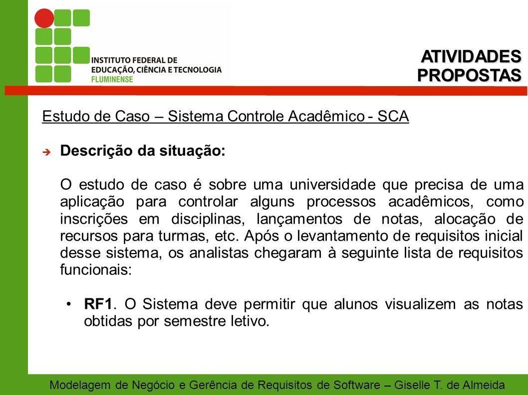 Modelagem de Negócio e Gerência de Requisitos de Software – Giselle T. de Almeida Estudo de Caso – Sistema Controle Acadêmico - SCA Descrição da situa