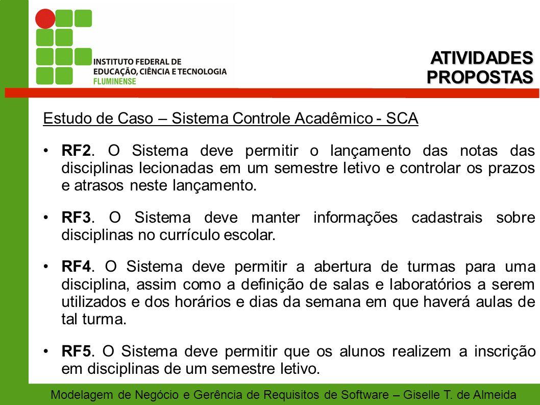 Modelagem de Negócio e Gerência de Requisitos de Software – Giselle T. de Almeida Estudo de Caso – Sistema Controle Acadêmico - SCA RF2. O Sistema dev
