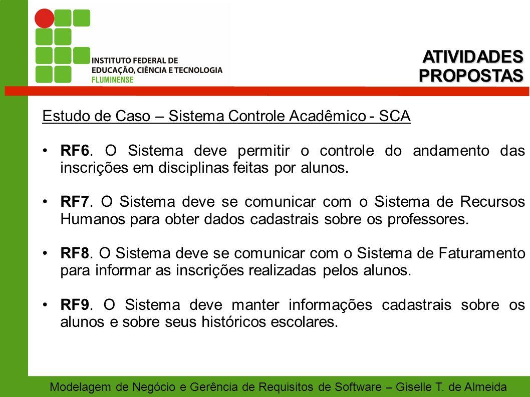 Modelagem de Negócio e Gerência de Requisitos de Software – Giselle T. de Almeida Estudo de Caso – Sistema Controle Acadêmico - SCA RF6. O Sistema dev