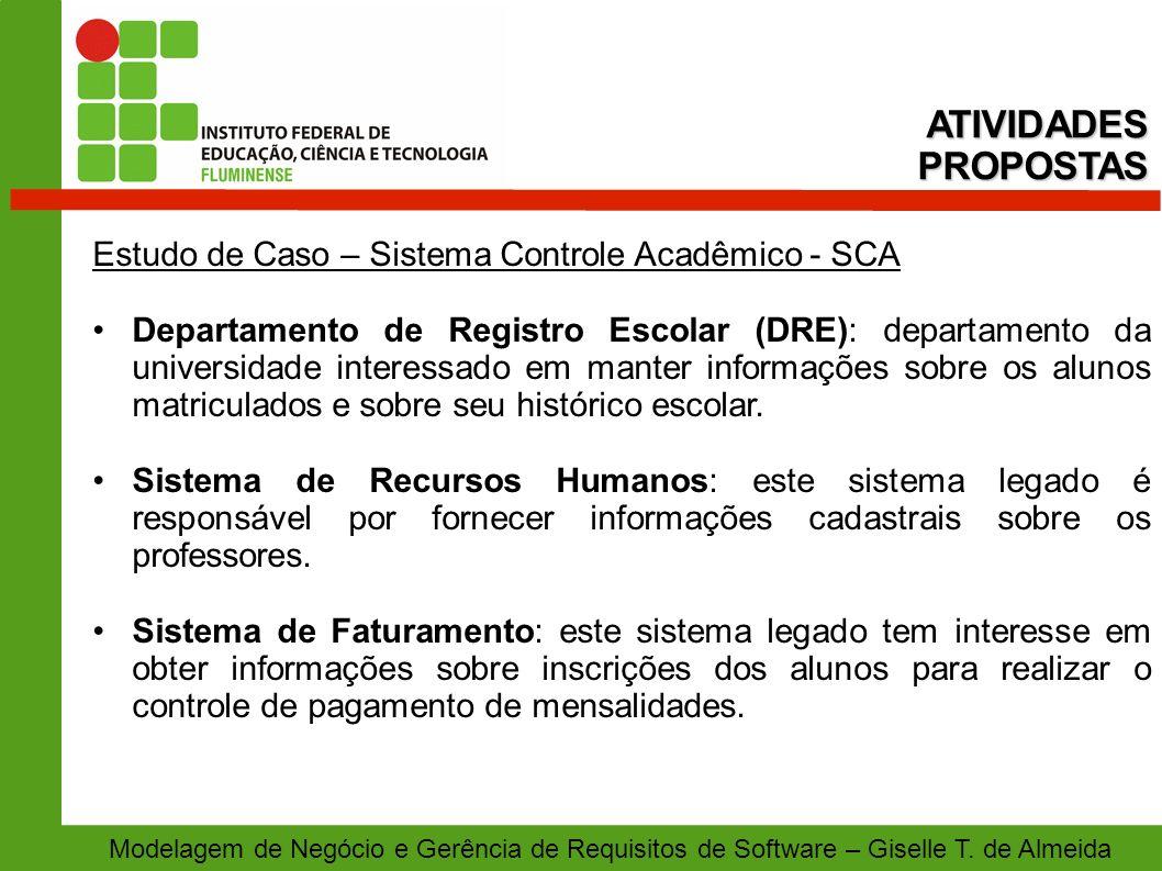 Modelagem de Negócio e Gerência de Requisitos de Software – Giselle T. de Almeida Estudo de Caso – Sistema Controle Acadêmico - SCA Departamento de Re
