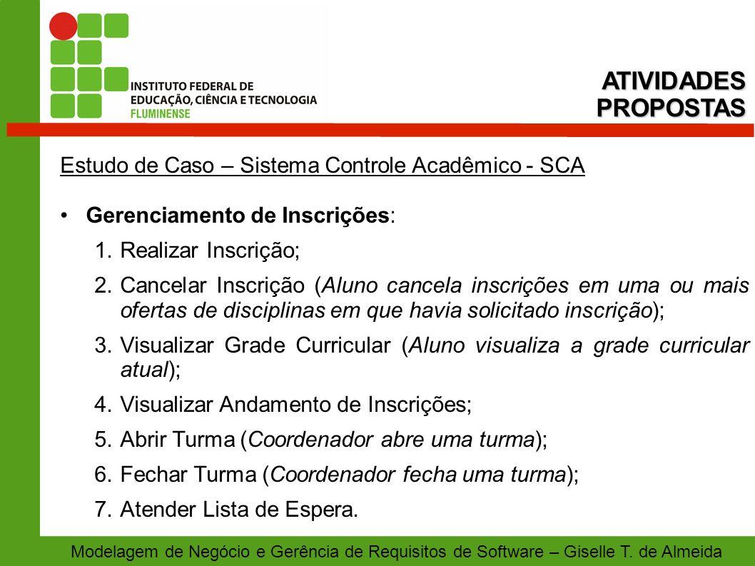 Modelagem de Negócio e Gerência de Requisitos de Software – Giselle T. de Almeida Estudo de Caso – Sistema Controle Acadêmico - SCA Gerenciamento de I