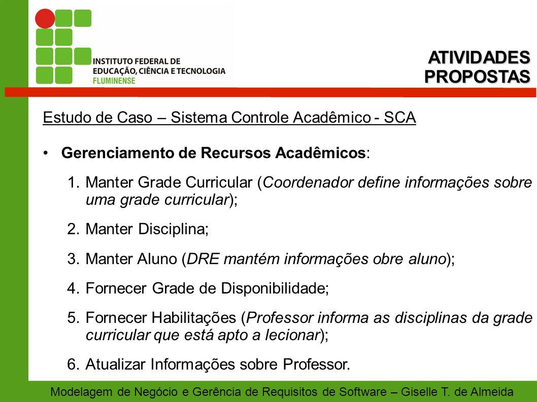 Modelagem de Negócio e Gerência de Requisitos de Software – Giselle T. de Almeida Estudo de Caso – Sistema Controle Acadêmico - SCA Gerenciamento de R