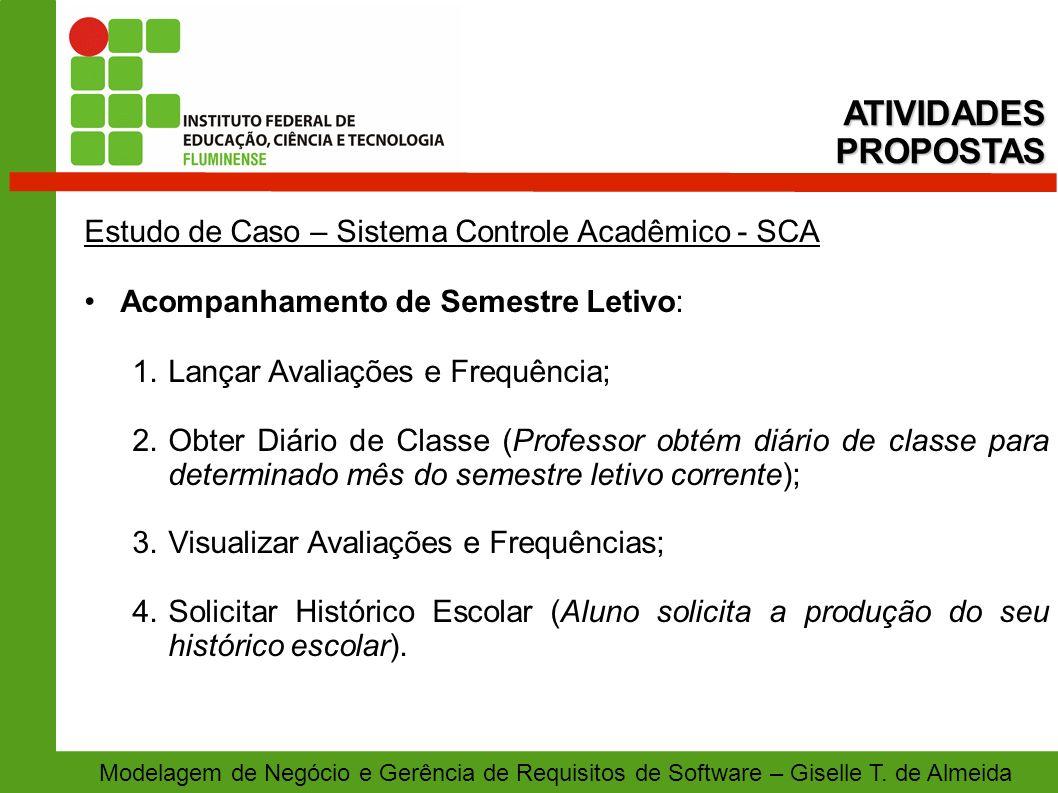 Modelagem de Negócio e Gerência de Requisitos de Software – Giselle T. de Almeida Estudo de Caso – Sistema Controle Acadêmico - SCA Acompanhamento de