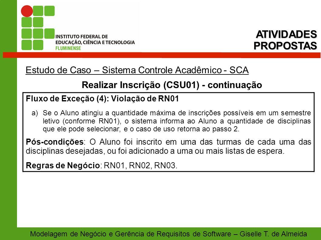 Modelagem de Negócio e Gerência de Requisitos de Software – Giselle T. de Almeida Estudo de Caso – Sistema Controle Acadêmico - SCA Realizar Inscrição