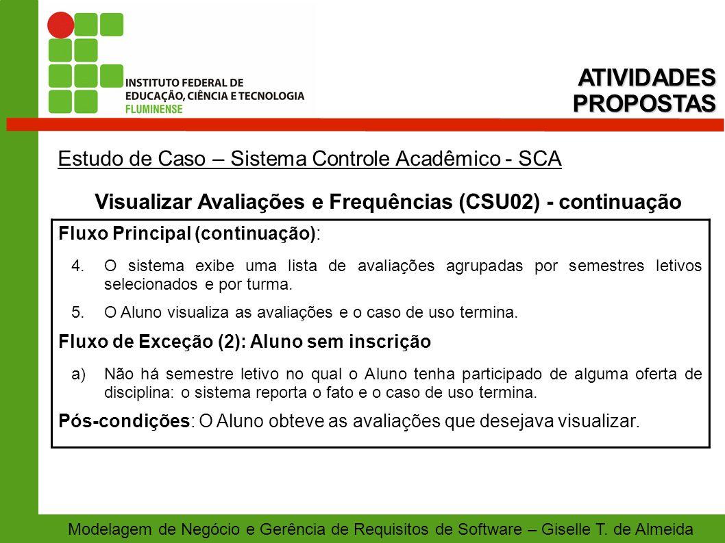 Modelagem de Negócio e Gerência de Requisitos de Software – Giselle T. de Almeida Estudo de Caso – Sistema Controle Acadêmico - SCA Visualizar Avaliaç