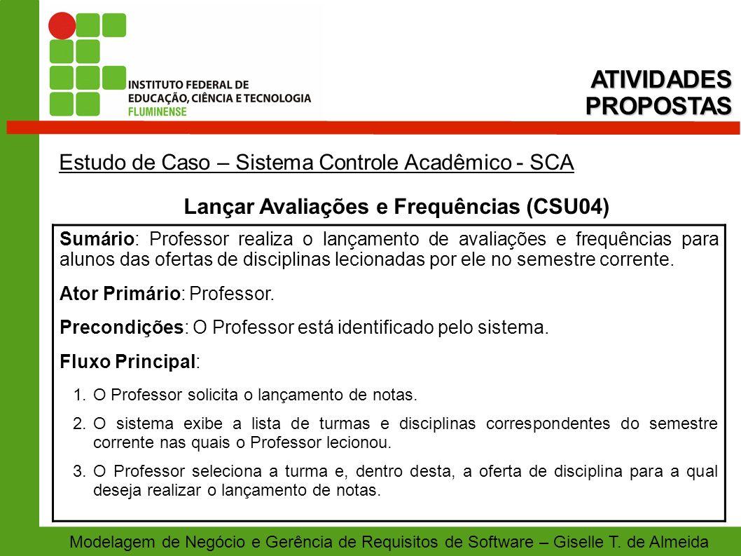Modelagem de Negócio e Gerência de Requisitos de Software – Giselle T. de Almeida Estudo de Caso – Sistema Controle Acadêmico - SCA Lançar Avaliações