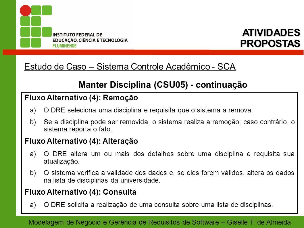 Modelagem de Negócio e Gerência de Requisitos de Software – Giselle T. de Almeida Estudo de Caso – Sistema Controle Acadêmico - SCA Manter Disciplina