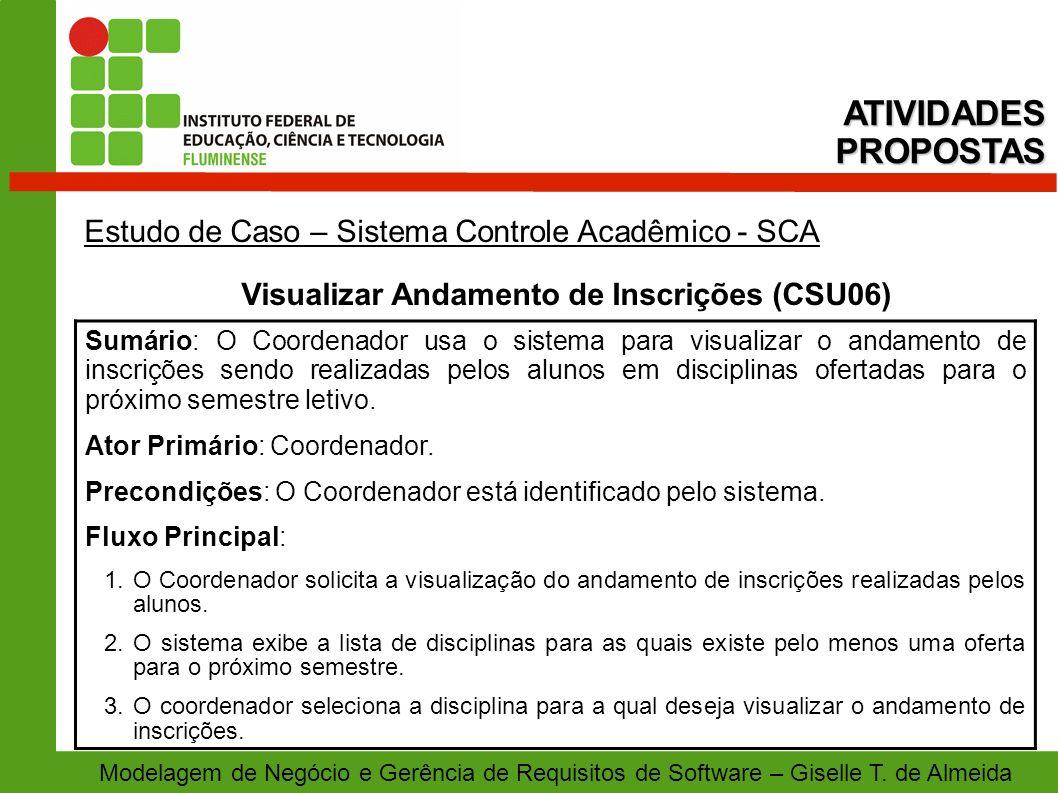 Modelagem de Negócio e Gerência de Requisitos de Software – Giselle T. de Almeida Estudo de Caso – Sistema Controle Acadêmico - SCA Visualizar Andamen