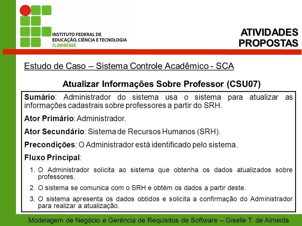 Modelagem de Negócio e Gerência de Requisitos de Software – Giselle T. de Almeida Estudo de Caso – Sistema Controle Acadêmico - SCA Atualizar Informaç