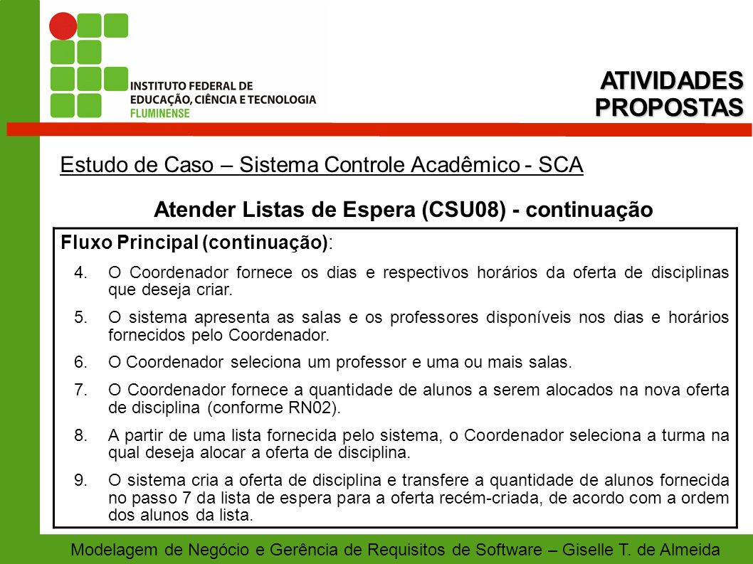 Modelagem de Negócio e Gerência de Requisitos de Software – Giselle T. de Almeida Estudo de Caso – Sistema Controle Acadêmico - SCA Atender Listas de