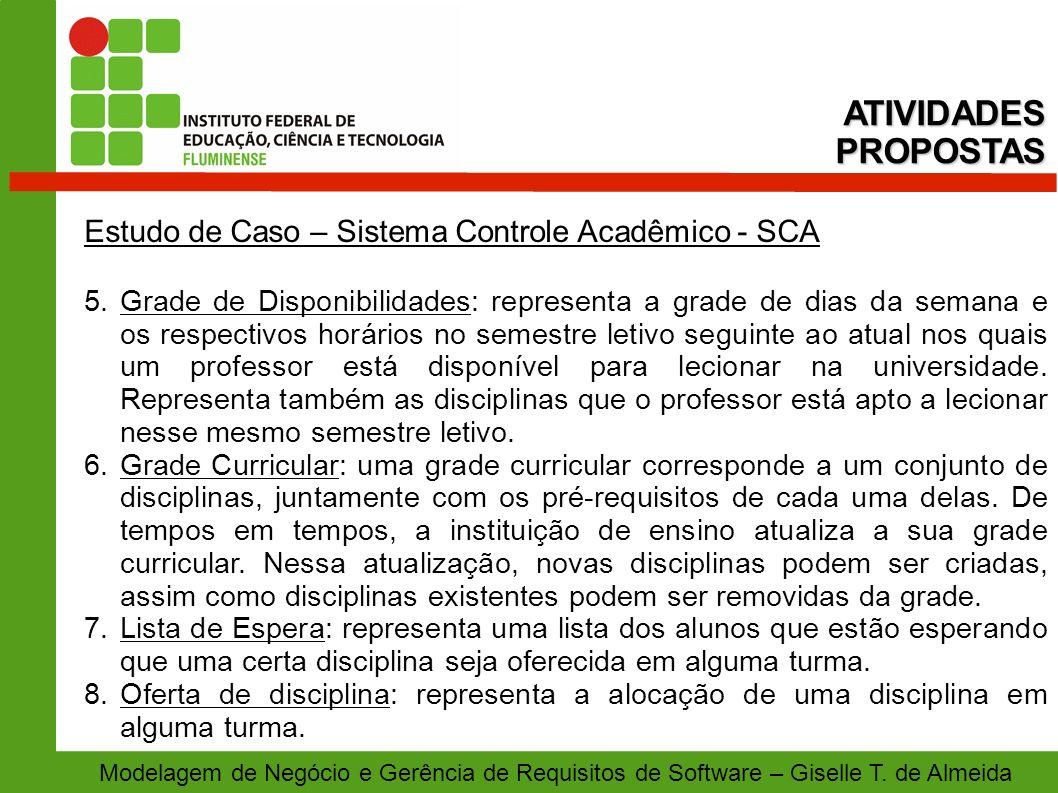 Modelagem de Negócio e Gerência de Requisitos de Software – Giselle T. de Almeida Estudo de Caso – Sistema Controle Acadêmico - SCA 5.Grade de Disponi
