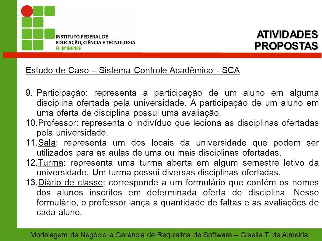 Modelagem de Negócio e Gerência de Requisitos de Software – Giselle T. de Almeida Estudo de Caso – Sistema Controle Acadêmico - SCA 9.Participação: re