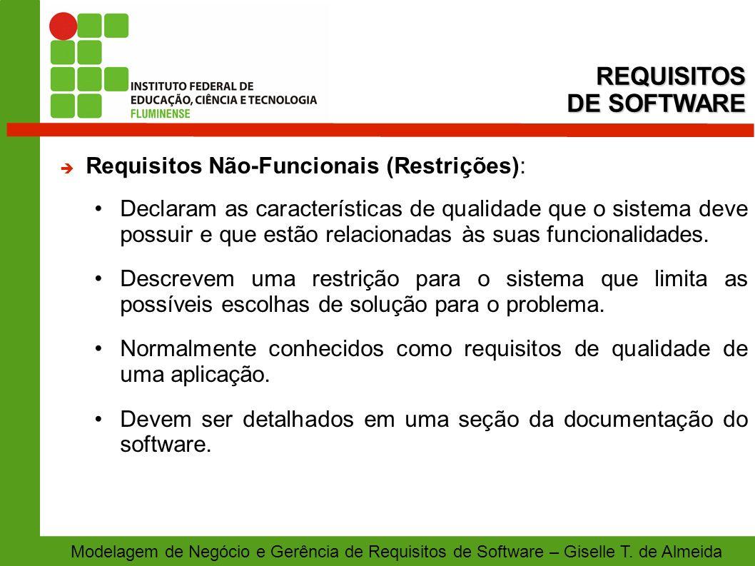 Modelagem de Negócio e Gerência de Requisitos de Software – Giselle T. de Almeida Requisitos Não-Funcionais (Restrições): Declaram as características