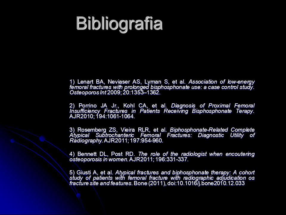 Bibliografia 1) Lenart BA, Neviaser AS, Lyman S, et al. Association of low-energy femoral fractures with prolonged bisphosphonate use: a case control