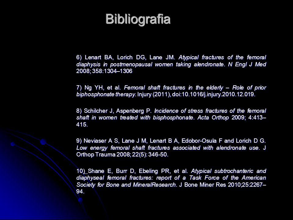 Bibliografia 6) Lenart BA, Lorich DG, Lane JM. Atypical fractures of the femoral diaphysis in postmenopausal women taking alendronate. N Engl J Med 20