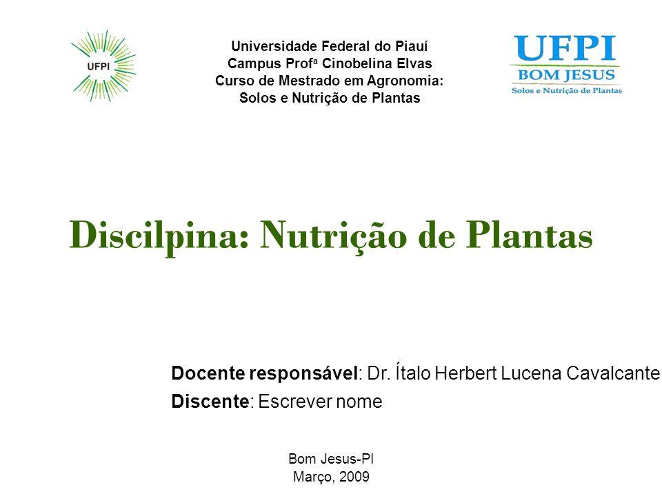 Discilpina: Nutrição de Plantas Docente responsável: Dr. Ítalo Herbert Lucena Cavalcante Discente: Escrever nome Bom Jesus-PI Março, 2009 Universidade