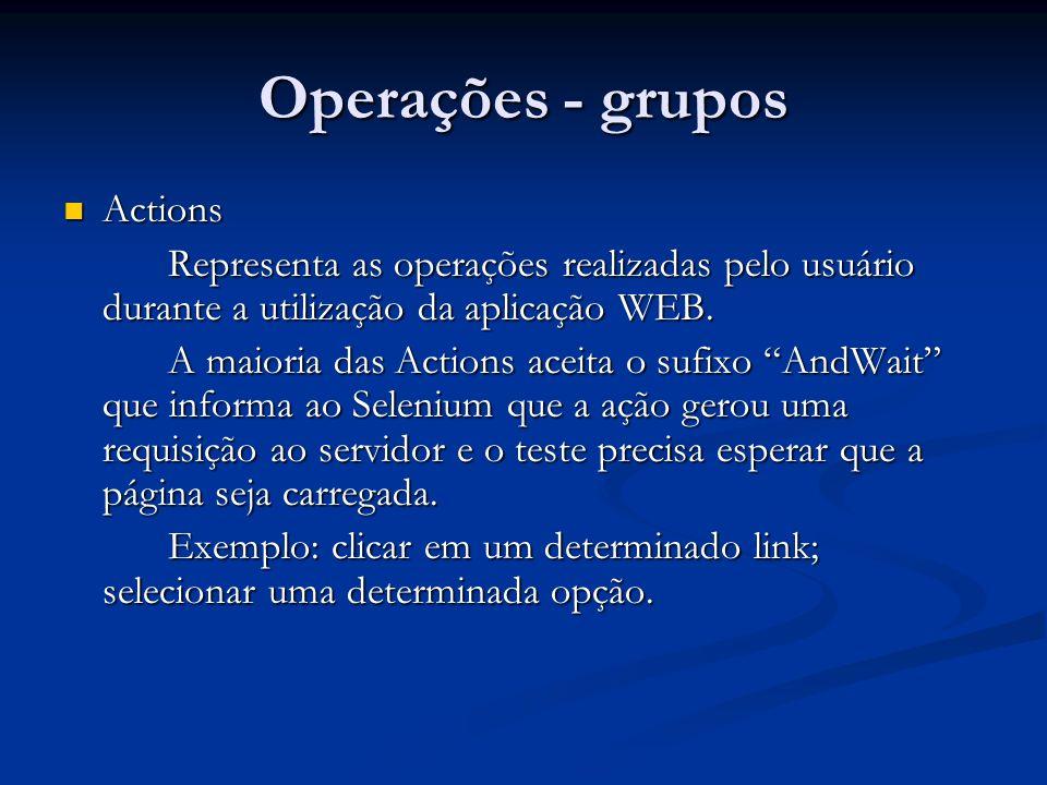 Operações - grupos Actions Actions Representa as operações realizadas pelo usuário durante a utilização da aplicação WEB. A maioria das Actions aceita