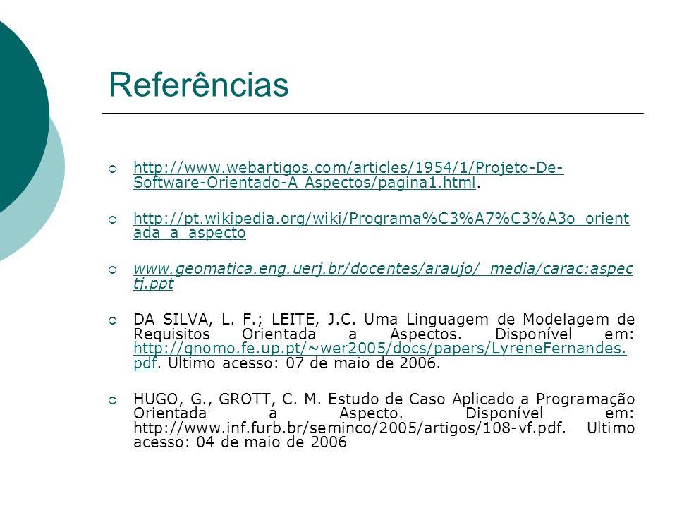 Referências http://www.webartigos.com/articles/1954/1/Projeto-De- Software-Orientado-A Aspectos/pagina1.html. http://www.webartigos.com/articles/1954/