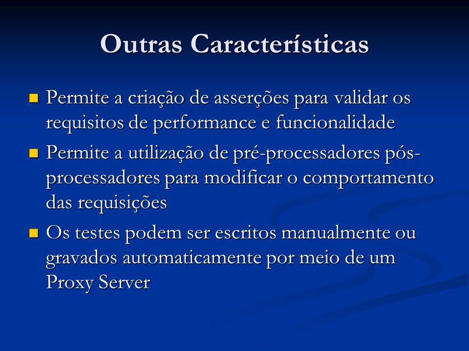 Outras Características Permite a criação de asserções para validar os requisitos de performance e funcionalidade Permite a criação de asserções para v