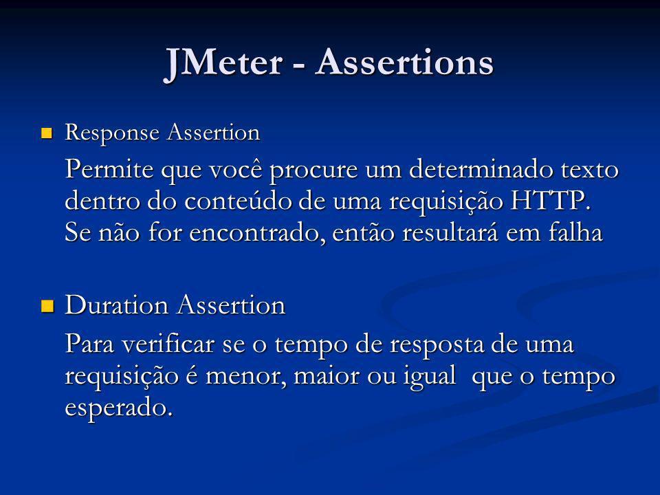 JMeter - Assertions Response Assertion Response Assertion Permite que você procure um determinado texto dentro do conteúdo de uma requisição HTTP. Se