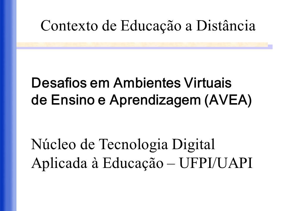 Contexto de Educação a Distância Desafios em Ambientes Virtuais de Ensino e Aprendizagem (AVEA) Núcleo de Tecnologia Digital Aplicada à Educação – UFP